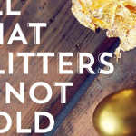 All That Glitters Is Not Gold